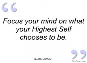 focus your mind on what your highest self neal donald walsh