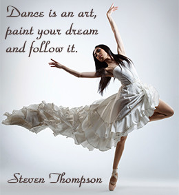Dance Is An Art, Point Your Dream And Follow It. - Steven Thompson