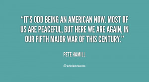 quote-Pete-Hamill-its-odd-being-an-american-now-most-17782.png