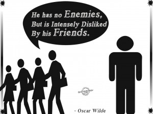 """... Is Intensely Disliked By His Friends """" - Oscar Wilde ~ Sarcasm Quote"""