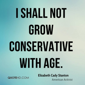 shall not grow conservative with age.