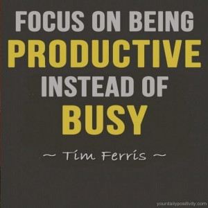 Quote #55 – Focus on being productive instead of busy.