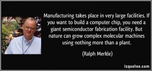 Manufacturing takes place in very large facilities. If you want to ...