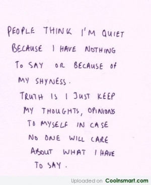 Shyness Quote: People think I'm quiet because I have...