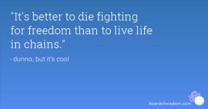 Personal Freedom Quotes its better to die fighting