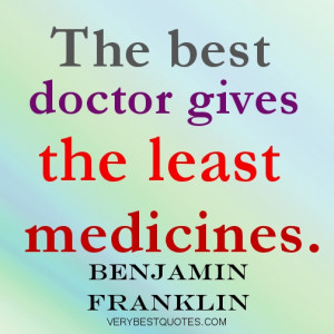Medicine quotes - The best doctor gives the least medicines..