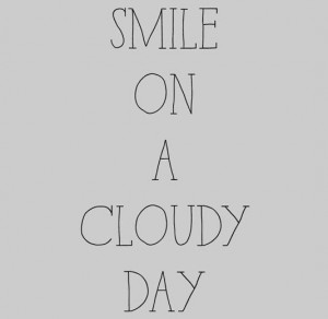 Smile on a cloudy day best inspirational quotes