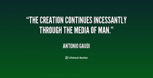 The creation continues incessantly through the media of man.