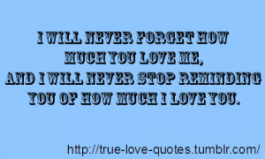 will never forget how much you love me, and I will never stop ...
