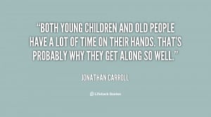 quote-Jonathan-Carroll-both-young-children-and-old-people-have-40666 ...