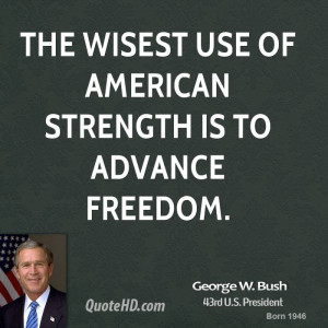 george-w-bush-george-w-bush-the-wisest-use-of-american-strength-is-to ...