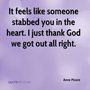 Anne Moore - It feels like someone stabbed you in the heart. I just ...