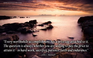 Every worthwhile accomplishment has a price tag attached to it. The ...