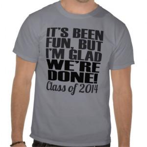 : http://www.zazzle.com/its_been_fun_class_of_2014_seniors_tee_shirt ...