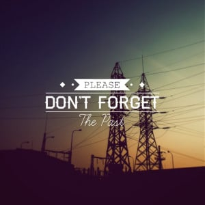 Please Don't Forget the Past #Quotes