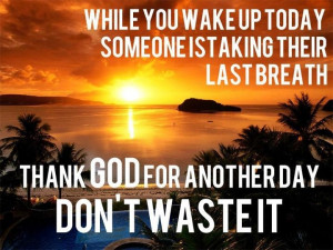 Thank God for another day!