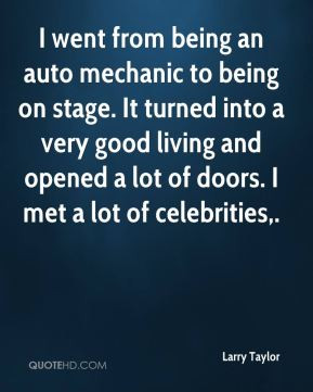 being an auto mechanic to being on stage. It turned into a very good ...