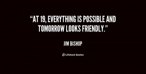 """At 19, everything is possible and tomorrow looks friendly."""""""