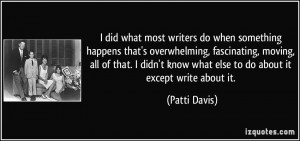 did what most writers do when something happens that's overwhelming ...