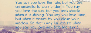 ... your window. So that's why I'm scared when you say you love me- Bob