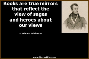 Books are true mirrors that reflect the view of sages and heroes about ...