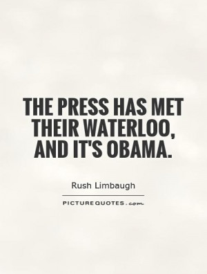 The press has met their Waterloo, and it's Obama. Picture Quote #1