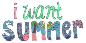 summer come quick, I need ya!