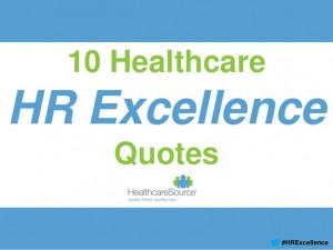 10 HealthcareHR ExcellenceQuotes#HRExcellence