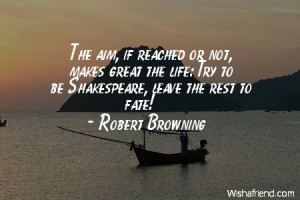 ... makes great the life: Try to be Shakespeare, leave the rest to fate