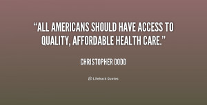 ... Americans should have access to quality, affordable health care