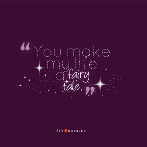 You make my life a fairy tale quote
