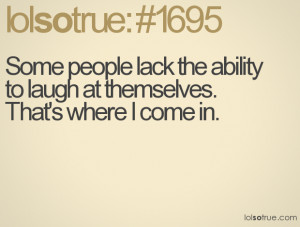 ... Ability to Laugh at Themselves.That's Where I Come In ~ Insult Quote