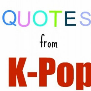 pop quotes quotes kpop tweets 20 followers 11 more unmute @ quotes ...