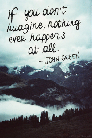 mine quotes imagination life quotes john green