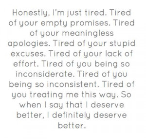 . Tired of your stupid excuses. Tired of your lack of effort. Tired ...