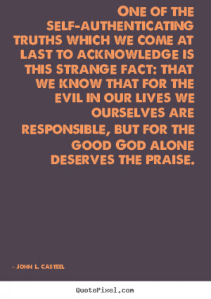 Quote about life - One of the self-authenticating truths which we..