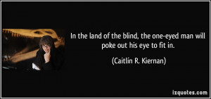 In the land of the blind, the one-eyed man will poke out his eye to ...