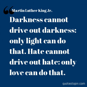 Martin Luther King Jr. #Quotes #Quote : Darkness cannot drive out ...