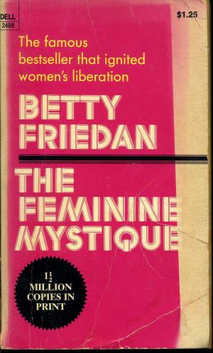 The Feminine Mystique The feminine mystique