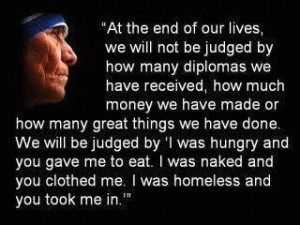 Mother Teresa I don't believe that a loving God judges us, but I like ...