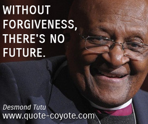 quotes - Without forgiveness, there's no future.