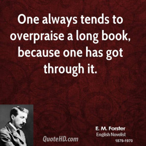 One always tends to overpraise a long book, because one has got ...