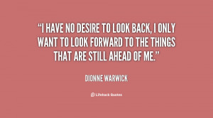 quote-Dionne-Warwick-i-have-no-desire-to-look-back-141596_1.png