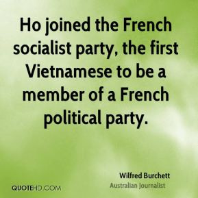 Wilfred Burchett - Ho joined the French socialist party, the first ...