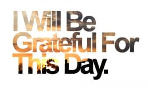 and gratitude are, for the child of God , in conflict. Be grateful ...