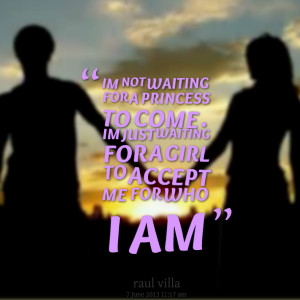 Quotes Picture: im not waiting for a princess to come im just waiting ...