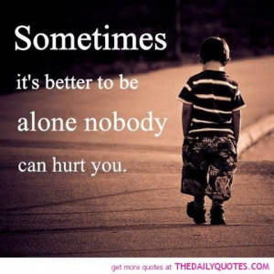 Patience Sarcastic Quotes | Better Alone Hurt Quote Picture Sad Quotes ...