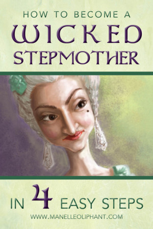 How to Become a Wicked Stepmother in 4 Easy Steps