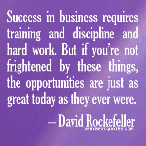 Success in business requires training and discipline and hard work ...