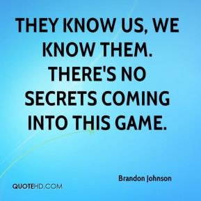 They know us, we know them. There's no secrets coming into this game.